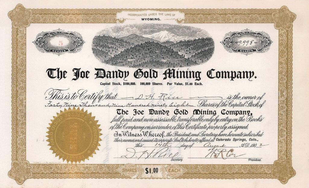 Joe Dandy Gold Mining Company, Colorado Springs. Die Gesellschaft wurde kurz nach ihrer Gründung von W.S. Stratton aufgekauft. ihr Kapital in Höhe von 100.000 $ , eingeteilt in 100.000 shares à 1 $, wurde in nur fünf Sammelurkunden verbrieft. Rarität.