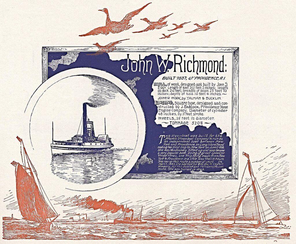 """Die Reederei betrieb den Dampfer """"J. W. Richmond"""" unter dem Kommando von Kapitän W. H. Townsend zwischen Providence und New York. Das Schiff mit einer  Wasserverdrängung von 520 Tonnen, genannt nach dem Besitzer John W. Richmond, einem ehemaligen Schiffsagenten von """"Commodore"""" Cornelius Vanderbilt. Legendär waren die Rennen zwischen """"J. W. Richmond"""" und """"Lexington"""" im Frühling 1838. Die """"Lexington"""" war ein 1835 gebauter Seitenraddampfer. Betreiber des Schiffs war Cornelius Vanderbilt. Von 1835 bis 1840 war die Lexington das schnellste Verkehrsmittel zwischen New York und Boston. Nachdem die """"Lexington"""" das Rennen gegen """"J. W. Richmond"""" verlor, verkaufte Vanderbilt im Dezember 1838 für ca. 60.000 US-Dollar an die New Jersey Steamship Navigation and Transportation Company.  Bei einer Brandkatastrophe von 1840 sank die Lexington, wobei 139 der 143 Menschen an Bord ums Leben kamen."""